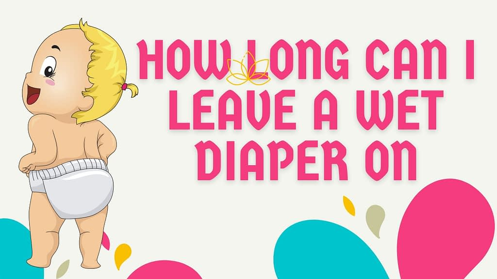 how long can i leave a wet diaper on