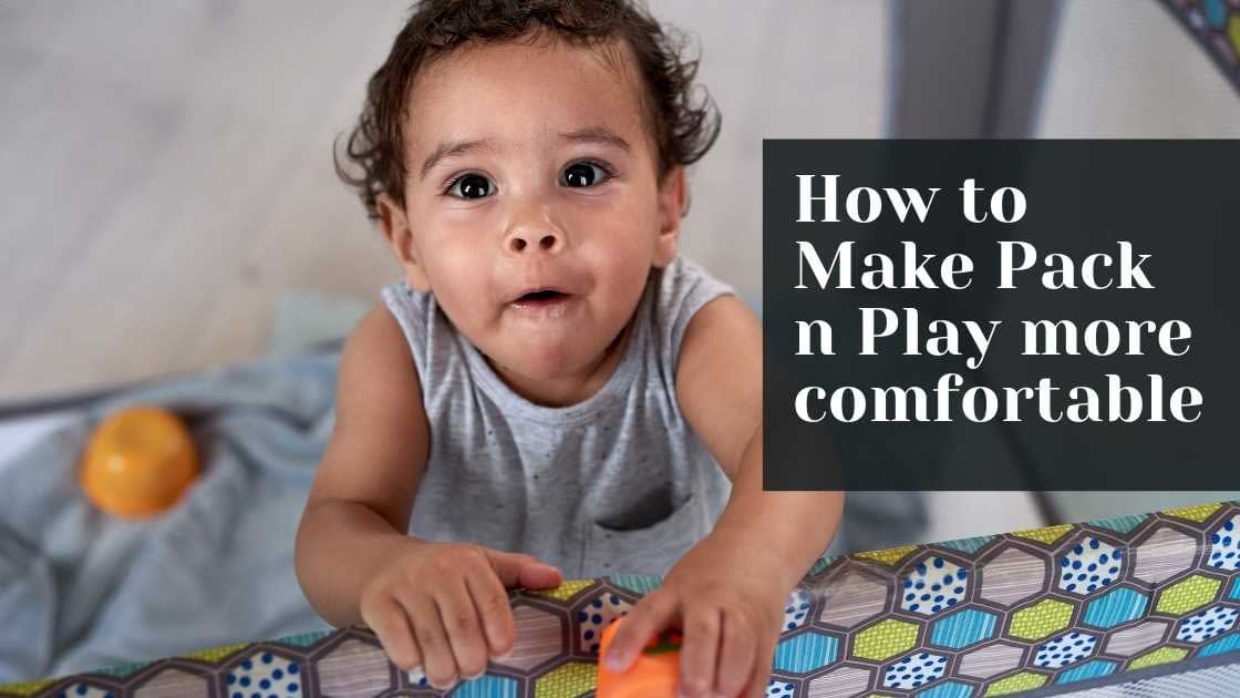 How to Make Pack n Play more comfortable