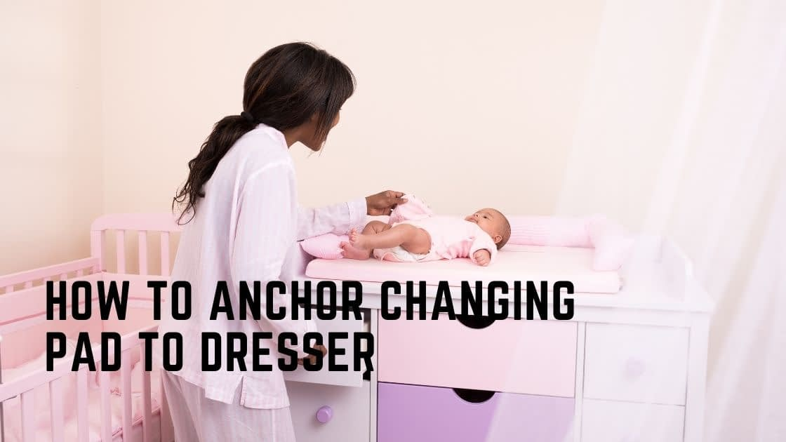 How To Anchor Changing Pad To Dresser